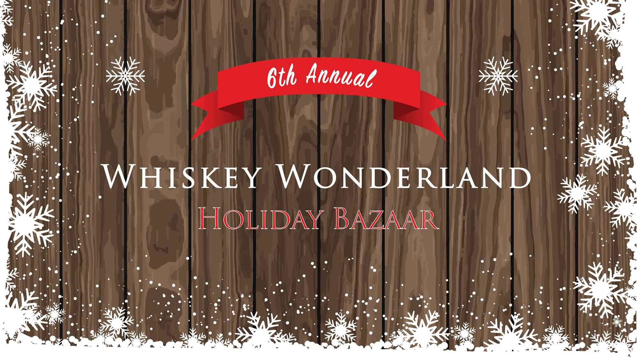 December 14 -15, 2018: Whiskey Wonderland Holiday Bazaar