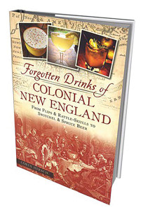 Forgotten Drinks of Colonial New England: From Flips and Rattle-Skulls to Switchel and Spruce Beer by Corin Hirsch, American Palate/the History Press, 144 pages.
