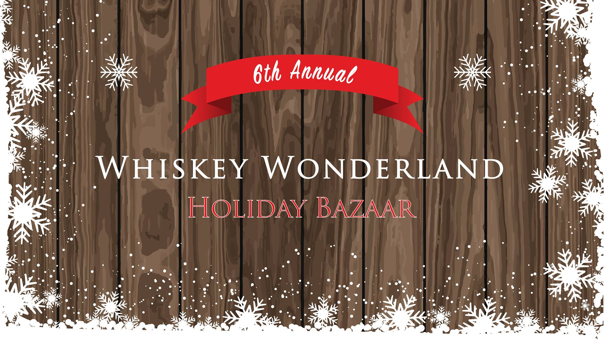 December 14 -15, 2018: Whiskey Wonderland Holiday Bazaar